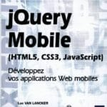 jQuery Mobile – HTML5, CSS3, JavaScript – Développez vos applications Web mobiles