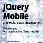 jQuery Mobile – HTML5, CSS3, JavaScript – Développez vos applications Web mobiles